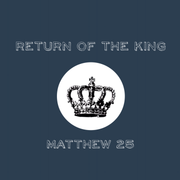 Matthew 25: Return of the King